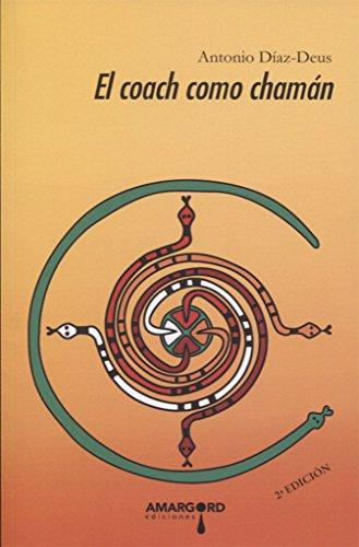 Psn. El Coach Como Chaman (Psiconáutica) por Antonio Diaz-Deus