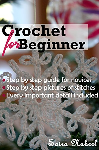 Crochet For Beginners: A real step by step Crocheting For Beginners guide with illustrations (Crocheting For Dummies, How to crochet) (English Edition) -