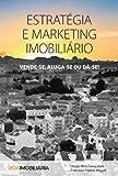 Estratégia e Marketing Imobiliário: Vende-se, Aluga-se ou Dá-se (Portuguese Edition)