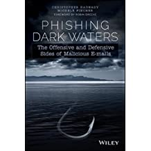Phishing Dark Waters: The Offensive and Defensive Sides of Malicious Emails 1st edition by Hadnagy, Christopher, Fincher, Michele (2015) Taschenbuch