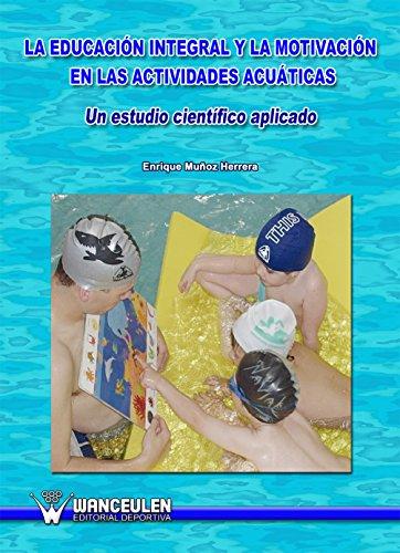 La educacion integral y la motivacion en las actividades acuaticas: Un estudio cientifico por Enrique Muñoz Herrera