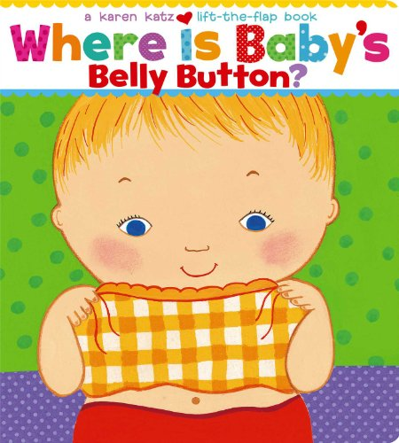 Where Is Baby's Belly Button?: A Lift-the-Flap Book (Karen Katz Lift-the-Flap Books)
