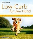 Low-Carb für den Hund - Artgerechte Hundeernährung mit wenig Kohlenhydraten - Wissen, Tipps und Rezepte. (Küchenratgeberreihe)