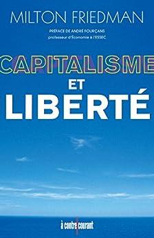 Capitalisme et Liberté: Une analyse unique du libéralisme qui constitue lun des plus importants ouvrages du xxe siècle. (A contre courant)
