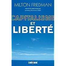 Capitalisme et Liberté: Une analyse unique du libéralisme qui constitue l'un des plus importants ouvrages du xxe siècle.