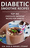 Diabetic Smoothie Recipes: Top 365 Chocolate Smoothie Recipes for Diabetic