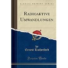 Radioaktive Umwandlungen (Classic Reprint)