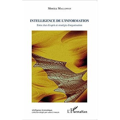 Intelligence de l'information: Entre état d'esprit et stratégie d'organisation (Intelligence économique)