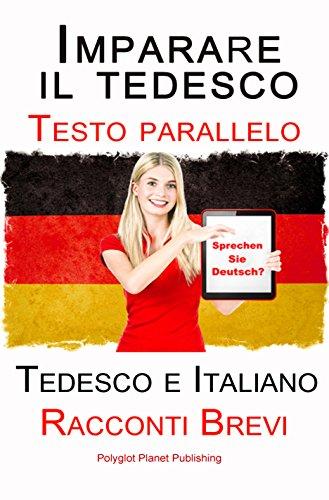 Imparare il tedesco - Testo parallelo - Racconti Brevi (Tedesco e Italiano) Bilingue