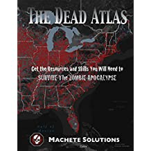 The Dead Atlas: Get The Resources And Skills You Will Need To Survive The Zombie Apocalypse (English Edition)