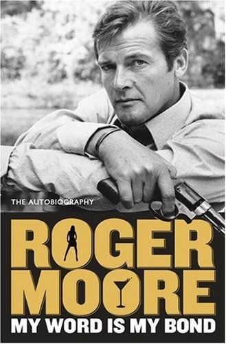 My Word Is My Bond: The Autobiography by Roger Moore (2008-11-01)