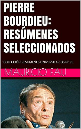PIERRE BOURDIEU: RESÚMENES SELECCIONADOS: COLECCIÓN RESÚMENES UNIVERSITARIOS Nº 95 por Mauricio Fau