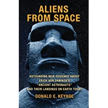 Aliens From Space: Astounding New Evidence About Erich Von Daniken's Ancient Astronauts and Their Landings on Earth Today