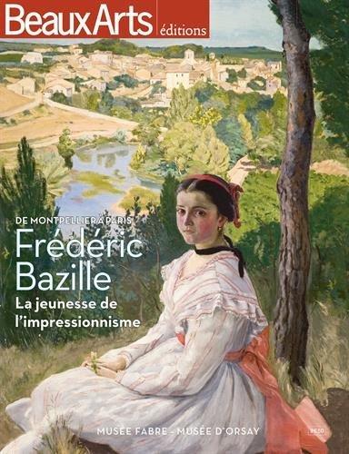 Frdric Bazille La jeunesse de l'impressionnisme : Muse Fabre - Muse d'Orsay