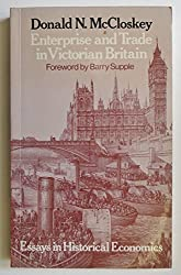 Enterprise and Trade in Victorian Britain: Essays in Historical Economics by Donald N. McCloskey (1981-06-25)