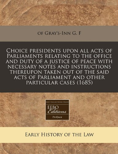 choice-presidents-upon-all-acts-of-parliaments-relating-to-the-office-and-duty-of-a-justice-of-peace