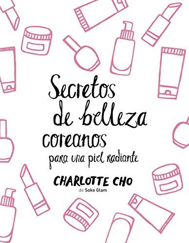 Secretos de belleza coreanos para una piel radiante por Charlotte Cho