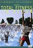 Total fitness in acqua. Fisiologia, biomeccanica di tutti gli esercizi per gli addominali, ipertrofia, estetica, riabilitazione