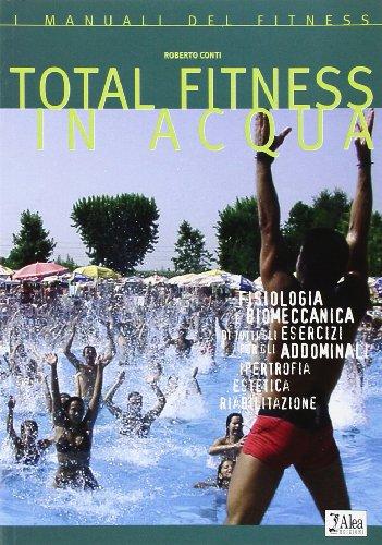 Total fitness in acqua. Fisiologia, biomeccanica di tutti gli esercizi per gli addominali, ipertrofia, estetica, riabilitazione (I manuali del fitness) por Roberto Conti