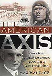 The American Axis: Henry Ford, Charles Lindbergh, and the Rise of the Third Reich by Max Wallace (2004-12-13)