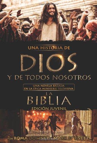 Una Historia de Dios y de Todos Nosotros Edicion Juvenil: Una Novela Basada En La Epica Miniserie Televisiva La Biblia por Mark Burnett