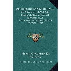 Recherches Experimentales Sur La Contraction Musculaire Chez Les Invertebres: Propositions Donnees Par La Faculte (1886)