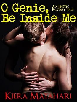 O Genie, Be Inside Me: An Erotic Fantasy Tale (The Fatima Chronicles Book 1) (English Edition) di [Matahari, Kiera]