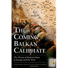 The Coming Balkan Caliphate: The Threat of Radical Islam to Europe and the West (Praeger Security International) by Christopher Deliso (2007-06-30)