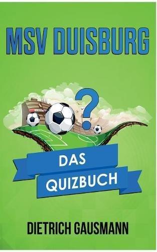 MSV Duisburg: Das Quizbuch von Meiderich über Bernhard Dietz bis zum UEFA-Pokal
