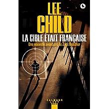 La Cible était française (Une aventure de Jack Reacher t. 18) (French Edition)