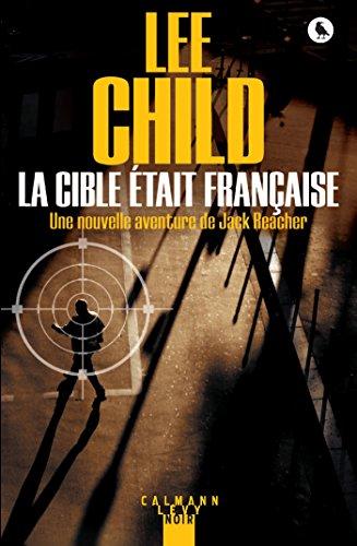 La Cible était française (Une aventure de Jack Reacher t. 18) par Lee Child
