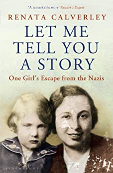 Let Me Tell You a Story: A Memoir of a Wartime Childhood by [Calverley, Renata]