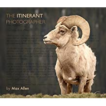 The Itinerant Photographer: Photographs from Five Years of Wandering with Wildlife and the Stories behind Them (English Edition)