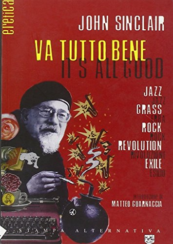 Va tutto bene-It's all good. Jazz, erba, rock, rivoluzione, esilio. Testo inglese a fronte