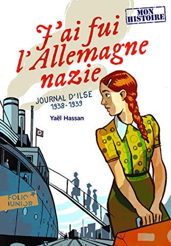 J'ai fui l'Allemagne nazie: Journal d'Ilse (1938-1939) par Yaël Hassan