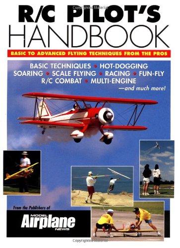 R/C Pilot's Handbook: Basic to Advanced Flying Techniques from the Pros: Basic to Advanced Flying Techniques from the Pros