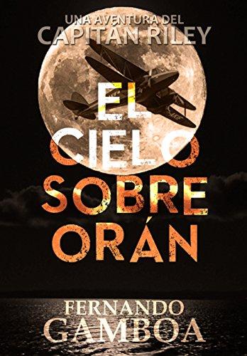 EL CIELO SOBRE ORÁN (La bitácora del Capitán Riley) (Spanish Edition)