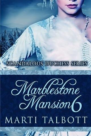 Marblestone Mansion, Book 6: (Scandalous Duchess Series) by Marti Talbott