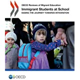Oecd Reviews of Migrant Education Immigrant Students at School: Easing the Journey towards Integration
