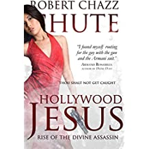 Hollywood Jesus: Rise of the Divine Assassin (The Hit Man Series Book 3)
