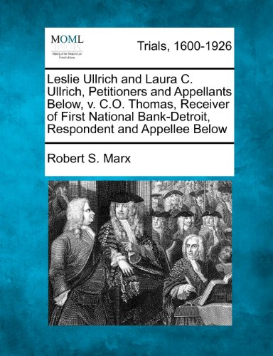 Leslie Ullrich and Laura C. Ullrich, Petitioners and Appellants Below, V. C.O. Thomas, Receiver of First National Bank-Detroit, Respondent and Appellee Below (First Bank National O)