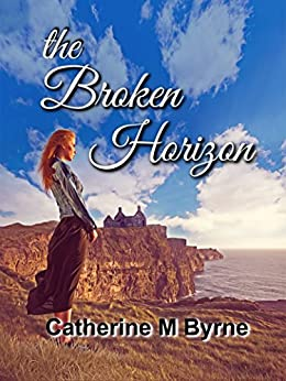 The Broken Horizon: from the author of  'Follow the Dove' (Raumsey series Book 2) by [Byrne, Catherine M]