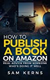 How to Publish a Book on Amazon: Real Advice from Someone Who?s Doing it Well