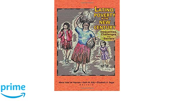Latino Poverty in the New Century: Inequalities, Challenges, and Barriers