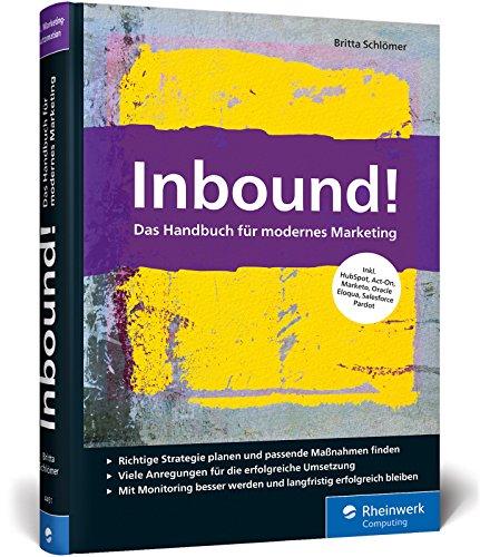 Inbound!: Das Handbuch für modernes Marketing. Strategien und Marketing-Automation mit HubSpot & Co.