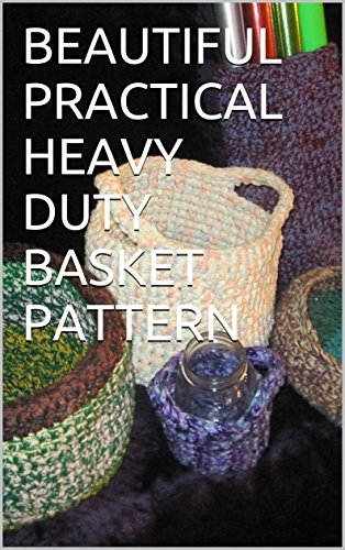 BEAUTIFUL PRACTICAL HEAVY DUTY BASKET PATTERN: Four Different Size Crochet Patterns (English Edition)