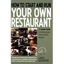 By Carol Godsmark - How To Start and Run Your Own Restaurant: An Insider Guide to Setting Up Your Own Successful Business (Small Business Start-ups)
