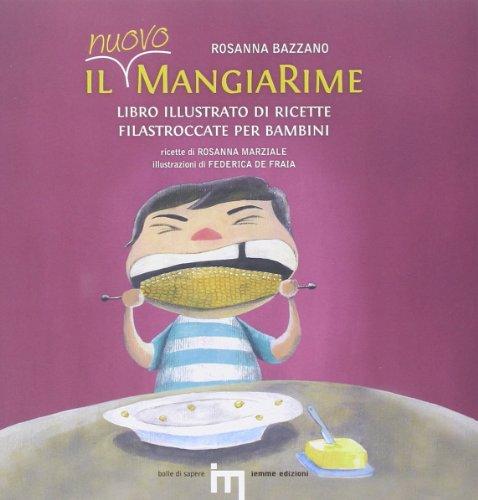 Il nuovo MangiaRime. Libro illustrato di ricette filastroccate per bambini (Bolle di sapere) por Rosanna Bazzano