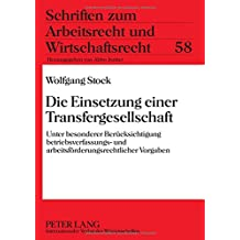 Die Einsetzung einer Transfergesellschaft: Unter besonderer Berücksichtigung betriebsverfassungs- und arbeitsförderungsrechtlicher Vorgaben (Schriften zum Arbeitsrecht und Wirtschaftsrecht)