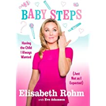 Baby Steps: Having the Child I Always Wanted (Just Not as I Expected) (English Edition)